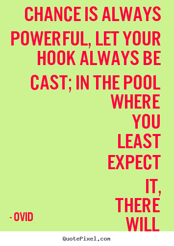Ovid picture quote - Chance is always powerful, let your hook always be cast; in.. - Life quote