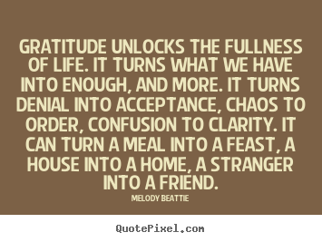Melody Beattie poster quotes - Gratitude unlocks the fullness of life. it turns what.. - Life quote