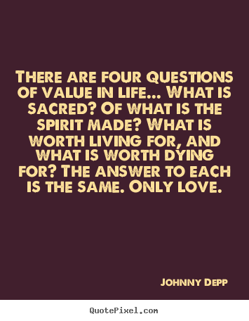 There Are Four Questions Of Value In Life... What Is Sacred?