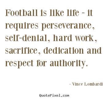 Quotes about life - Football is like life - it requires perseverance,..
