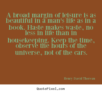 Housekeeping Quotes Interesting Quotes About Life  A Broad Margin Of Leisure Is As Beautiful