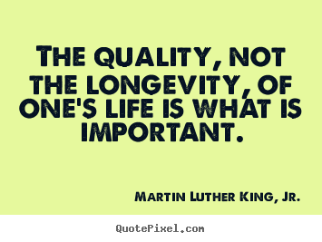 Design picture quotes about life - The quality, not the longevity, of one's life is what is..