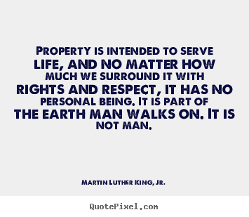Make poster quotes about life - Property is intended to serve life, and no matter how much we surround..