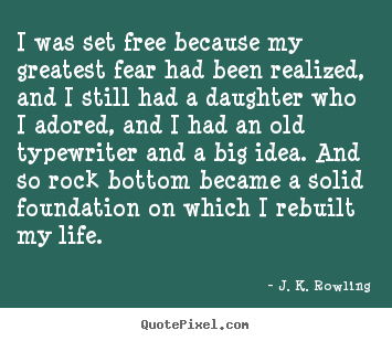 Design picture quotes about life - I was set free because my greatest fear had..