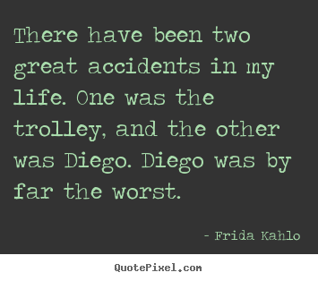 Quote about life - There have been two great accidents in my life. one was the..