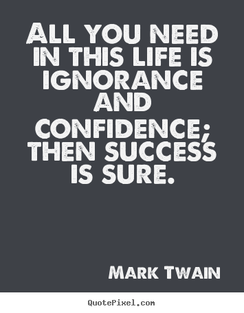 All Quotes Cool Mark Twain Picture Quotes  All You Need In This Life Is Ignorance
