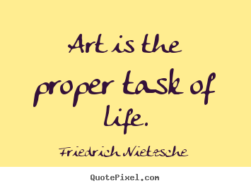 Art Quotes About Life Best Create Picture Quotes About Life  Art Is The Proper Task Of Life.