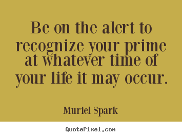 Quotes about life - Be on the alert to recognize your ...