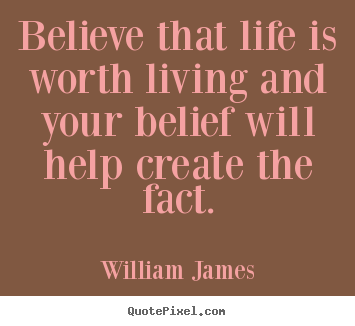 Design custom picture quotes about life - Believe that life is worth living and your belief will help..