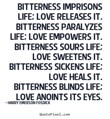 Create photo quotes about life - Bitterness imprisons life; love releases it. bitterness..