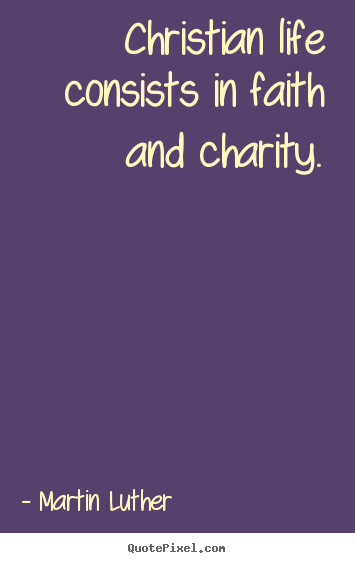 Christian Life Quotes Inspiration Life Quotes  Christian Life Consists In Faith And Charity.