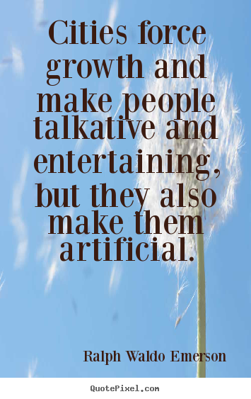 Quotes about life - Cities force growth and make people talkative..