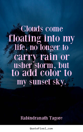 Clouds Come Floating Into My Life No Longer Rabindranath Tagore