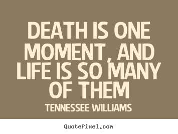 Tennessee Williams picture quotes - Death is one moment, and life is so many of.. - Life quote