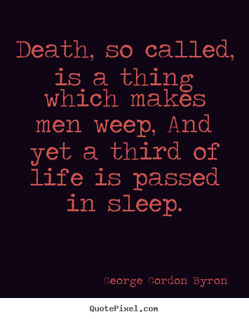 Life quotes - Death, so called, is a thing which makes men weep, and..