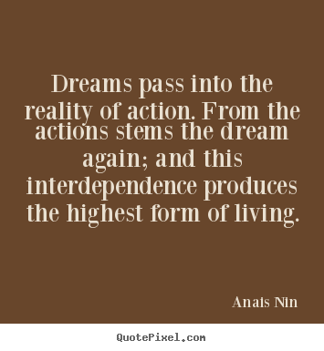 Quote about life - Dreams pass into the reality of action. from the actions stems the dream..