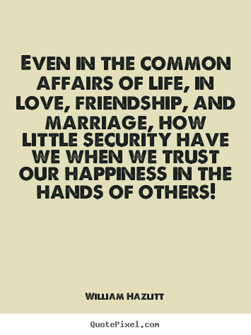 Create graphic picture quotes about life - Even in the common affairs of life, in love, friendship,..