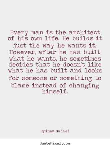 Life quote - Every man is the architect of his own life. he builds..