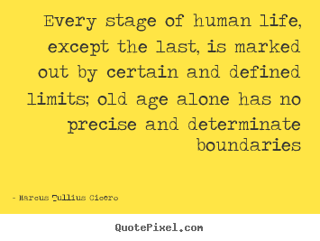 Life quote - Every stage of human life, except the last,..