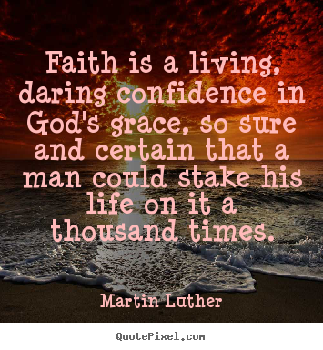 Design your own picture quotes about life - Faith is a living, daring confidence in god's grace, so..