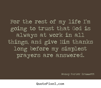 Quote about life - For the rest of my life i'm going to trust that god is always..