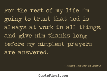 Life quotes - For the rest of my life i'm going to trust that god is always..