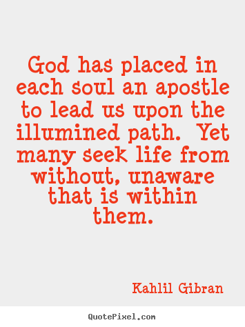 Make pictures sayings about life - God has placed in each soul an apostle to..