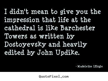 Madeleine L'Engle poster quote - I didn't mean to give you the impression that life.. - Life quotes