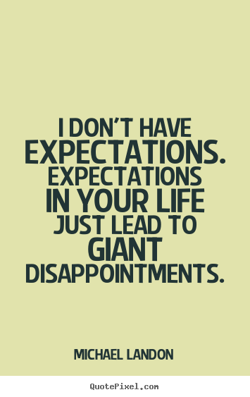 Michael Landon picture quotes - I don't have expectations. expectations in your life just.. - Life quotes