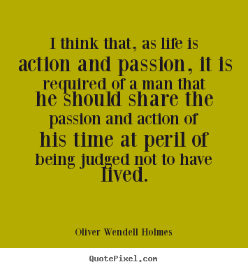 Sayings about life - I think that, as life is action and passion, it is required..