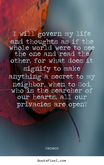 Life quote - I will govern my life and thoughts as if the whole world were..