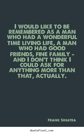 Sayings about life - I would like to be remembered as a man who had a wonderful time..
