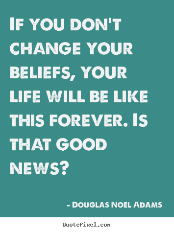 Beau If You Donu0027t Change Your Beliefs, Your Life Will Be Like This Forever