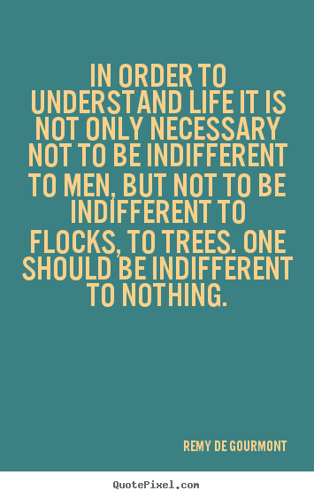 Life quotes - In order to understand life it is not only necessary not to be..