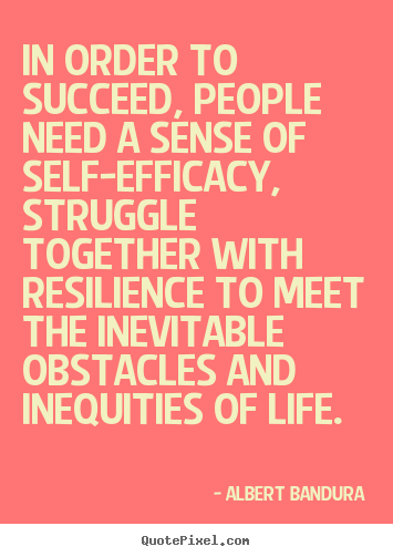How to make photo quote about life - In order to succeed, people need a sense of self-efficacy,..