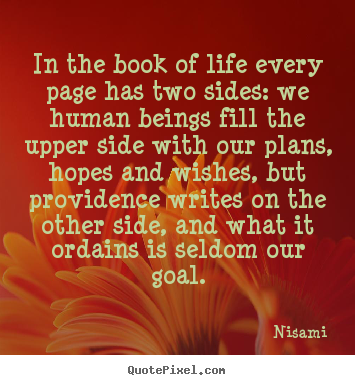 Book Quotes About Life Amusing Life Quotes  In The Book Of Life Every Page Has Two Sides We
