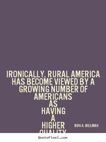 Life quotes - Ironically, rural america has become viewed..