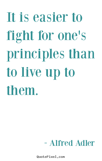 Quotes about life - It is easier to fight for one's principles than..