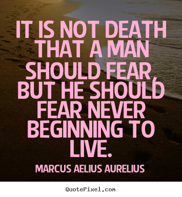 Design custom photo quotes about life - It is not death that a man should fear, but he should..