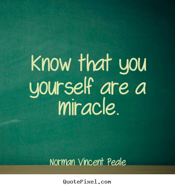 Make personalized photo sayings about life - Know that you yourself are a miracle.