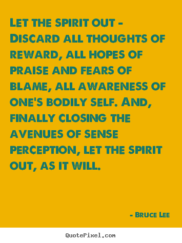 Bruce Lee picture quotes - Let the spirit out - discard all thoughts.. - Life quotes