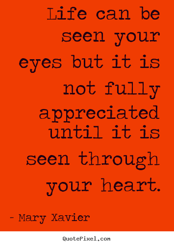 Life quotes - Life can be seen your eyes but it is not fully appreciated..