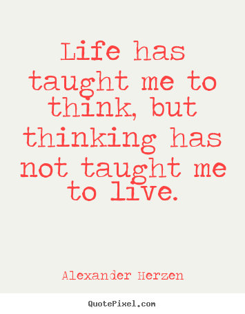 Create Graphic Pictures Sayings About Life Life Has Taught Me To Awesome Life Has Taught Me Quotes