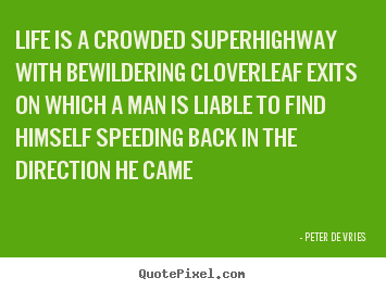 Life quotes - Life is a crowded superhighway with bewildering cloverleaf..