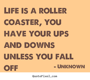 How to make photo quote about life - Life is a roller coaster, you have your ups and..