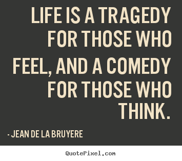 comedy tragedy real life Greek tragedy, created in the city-state of athens in the last thirty years of the sixth century bce, is the earliest kind of european drama.