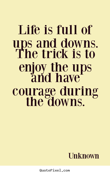 Ups Quote Endearing Life Quotes  Life Is Full Of Ups And Downsthe Trick Is To Enjoy