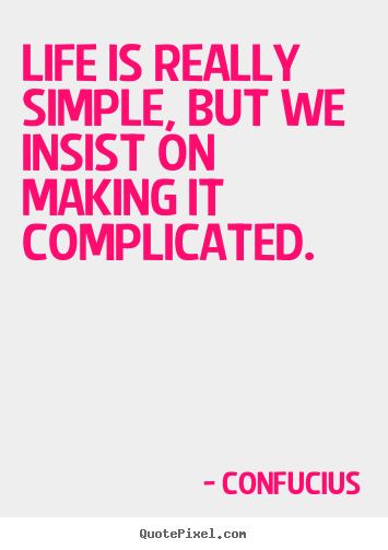 Create your own image quotes about life - Life is really simple, but we insist on making..