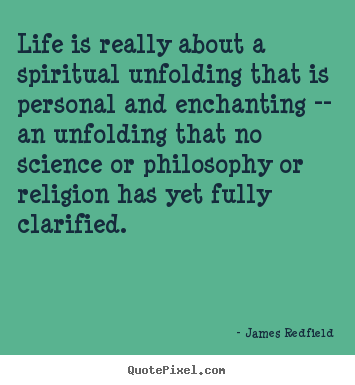 James Redfield picture quotes - Life is really about a spiritual unfolding that.. - Life quotes