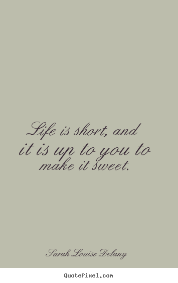 Life quotes - Life is short, and it is up to you to make it ...